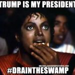Trump is my President to drain the swamp