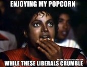 Enjoying my popcorn while these liberals crumble