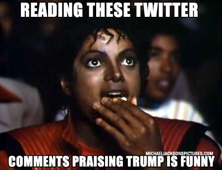 Reading Twitter comments that are praising Trump are funny