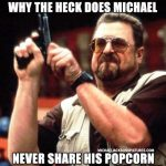 mj-popcorn-reply-walter-sobchak-009Mj Popcorn reaction meme with Walter Sobchak