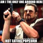 Mj Popcorn reaction meme with Walter Sobchak