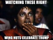 Watching right wing nuts celebrate trump