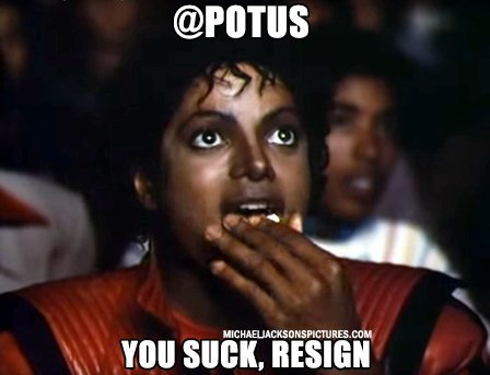 You suck POTUS, resign